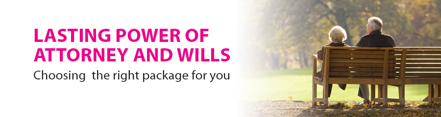 Wills and Lasting Powers of Attorney packages